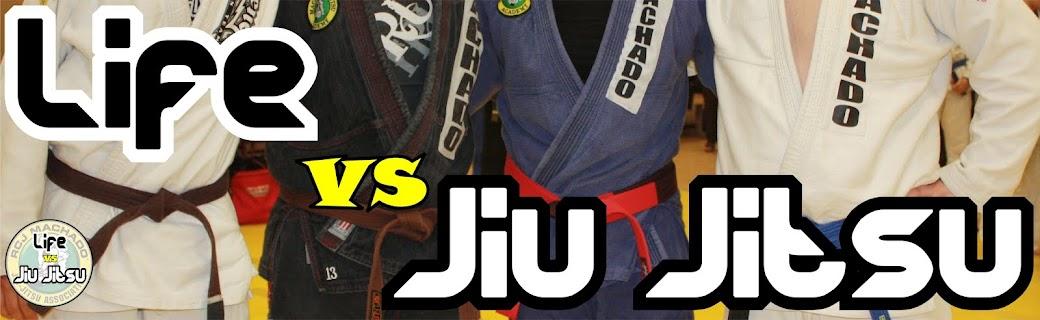 Life vs Jiu Jitsu