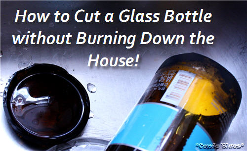 Condo Blues How To Cut A Glass Bottle Perfectly Every Time