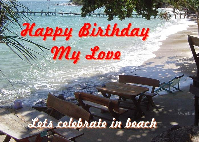Happy Birthday My Love wishes and greetings on a beach.