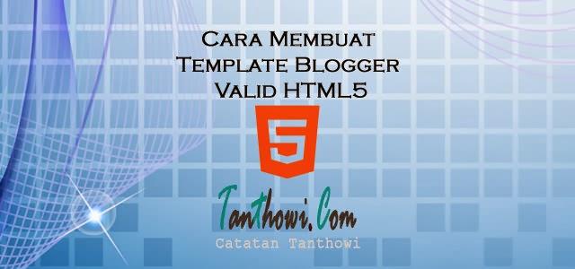 Cara Membuat Template Blogger Valid HTML5