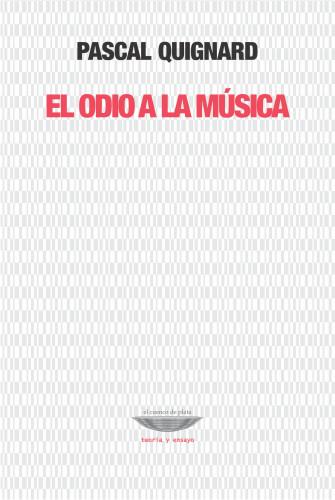 El odio a la música. Pascal Quignard. El cuenco de plata, 2012