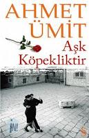 AŞK KÖPEKLİKTİR, Ahmet Ümit
