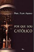 Sites e Blogs Católicos RECOMENDA o livro: Por que sou Católico