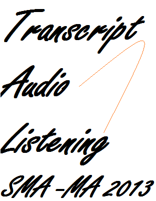 transcript audio listening test UN SMA MA 2013