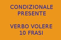 CONDIZIONALE PRESENTE - 10 FRASI CON IL VERBO VOLERE