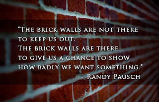 Quote from Randy Pausch Brick walls are not there to keep us out. They are there so we can show how badly we want something