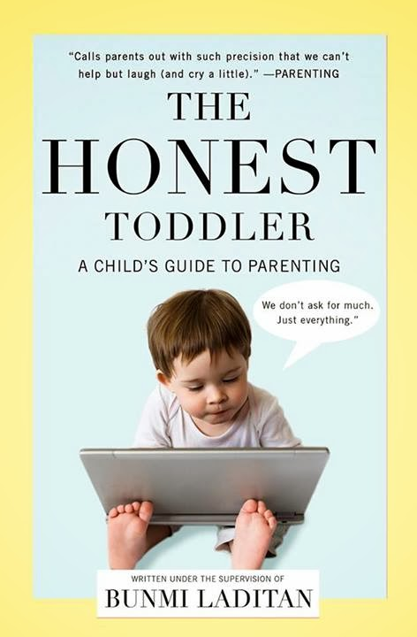 http://www.amazon.com/Honest-Toddler-Childs-Guide-Parenting/dp/1476734771/ref=tmm_pap_swatch_0?_encoding=UTF8&sr=&qid=
