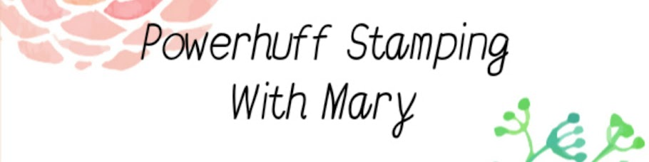 """Power Huff"" Stamping with Mary"