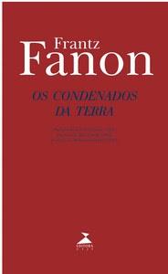 """""""Os condenados da Terra"""" - Frantz Fanon"""