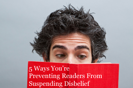 5 ways you're preventing readers from suspending disbelief - helping