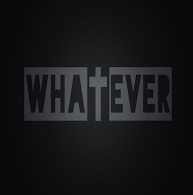 Wha†ever
