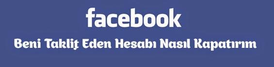 Facebook'ta Beni Taklit Eden Hesabı Nasıl Şikayet Ederim ve Kapatırım