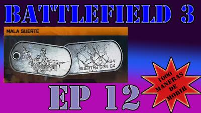 Episodio 12 Battlefield 3 1000 Maneras de Morir