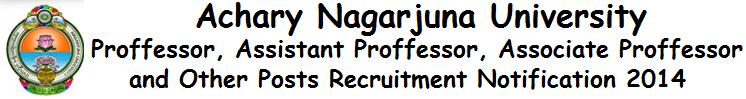 Achary Nagarjuna University Proffessor, Assistant Proffessor, Associate Proffessor and Other Posts Recruitment Notification 2014