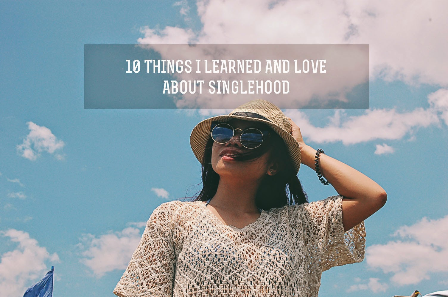 10 THINGS I LEARNED AND LOVE ABOUT SINGLEHOOD