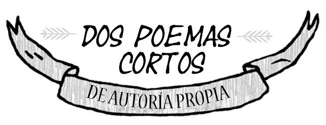 Dos poemas cortos de autoría propia