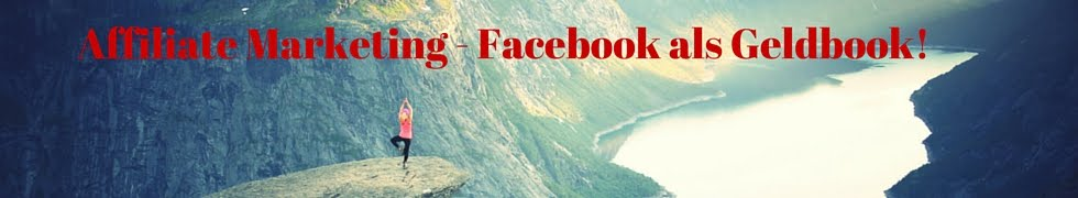 Affiliate Marketing - Facebook als Geldbook!
