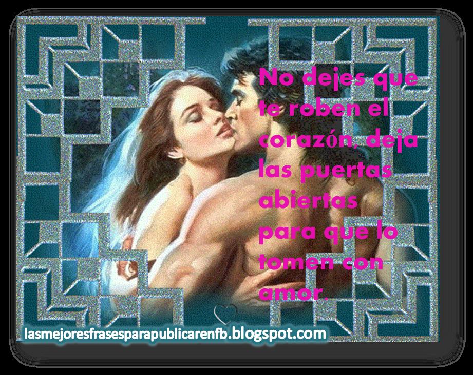 Frases De Amor: No Dejes Que Te Roben El Corazón Deja Las Puertas Abiertas Para Que Lo Tomen Con Amor