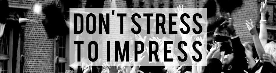 Don't Stress to Impress