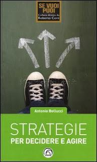 Strategie Per Decidere e Agire - Antonio Bellucci