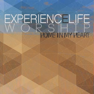 e3c61b1ddf18 Experience Life Worship   Home in My Heart (2013
