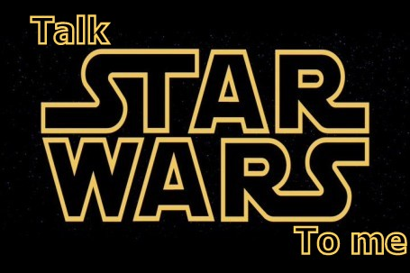 Talk Star Wars To Me