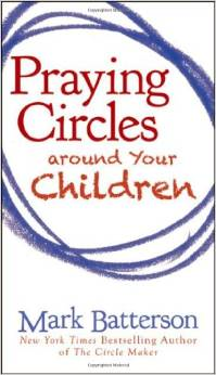 http://www.amazon.com/Praying-Circles-around-Your-Children/dp/0310325501/ref=sr_1_1?ie=UTF8&qid=1423163498&sr=8-1&keywords=praying+circles+around+your+children