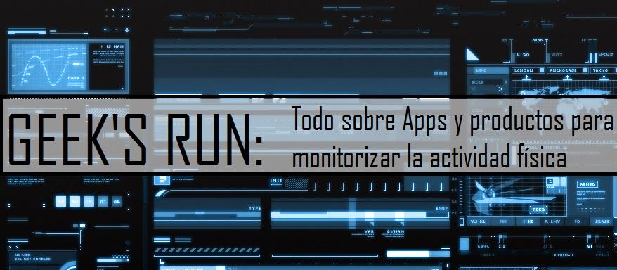 Geek's Run: Todo sobre Apps y productos para monitorizar la actividad física.
