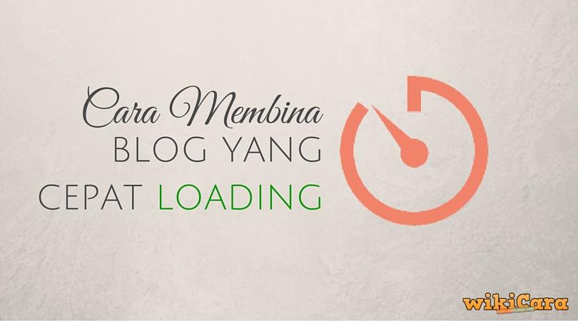 Cara Membina Blog Yang Cepat Loading