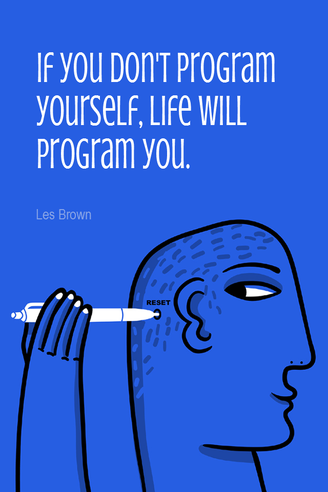 visual quote - image quotation for AFFIRMING - If you don't program yourself, life will program you. - Les Brown