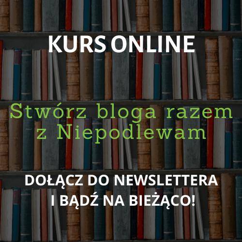 Kurs online: Jak stworzyć bloga razem z Niepodlewam