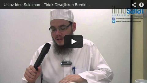 Ustaz Idris Sulaiman – Tidak Diwajibkan Berdiri & Menghadap Kiblat Ketika Solat Sunat