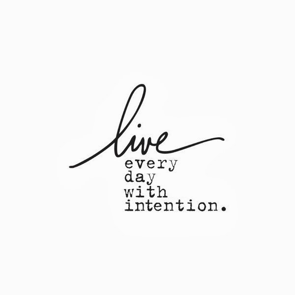 """Live everyday with intention"" quote"