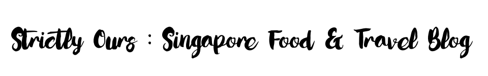 Strictly Ours - Singapore Food & Travel Blog