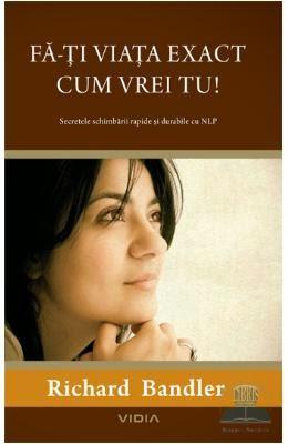 http://www.libris.ro/fa-ti-viata-exact-cum-vrei-tu-richard-bandler-VID973-92477-0-9--p365407.html
