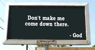 Billboard: Don't make me come down there. God.