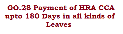 GO.28 Payment of HRA CCA upto 180 Days in all kinds of Leaves