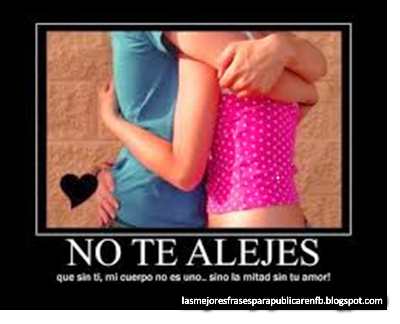 Frases De Amor: No Te Alejes