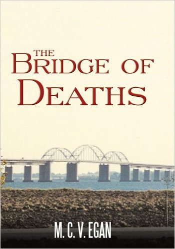 http://www.amazon.com/Bridge-Deaths-M-C-EGAN-ebook/dp/B00D4L82XO/ref=sr_1_7?ie=UTF8&qid=1444379272&sr=8-7&keywords=The+Bridge+of+Deaths