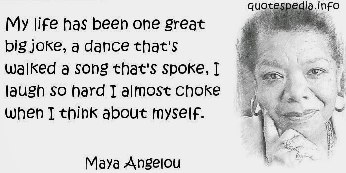 Maya Angelou quotes on life.