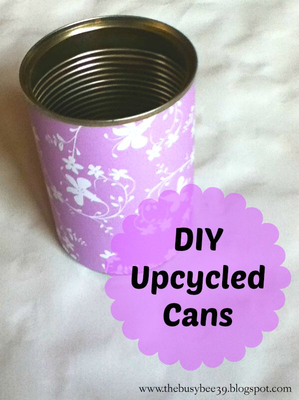 DIY Upcycled Cans | The Busy Bee