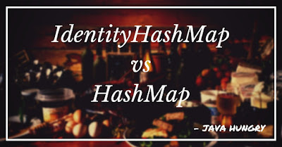 Difference between IdentityHashMap and HashMap in Java with example