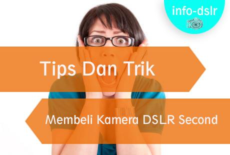 Tips Membeli Dan Mengecek Kamera DSLR Second / Bekas