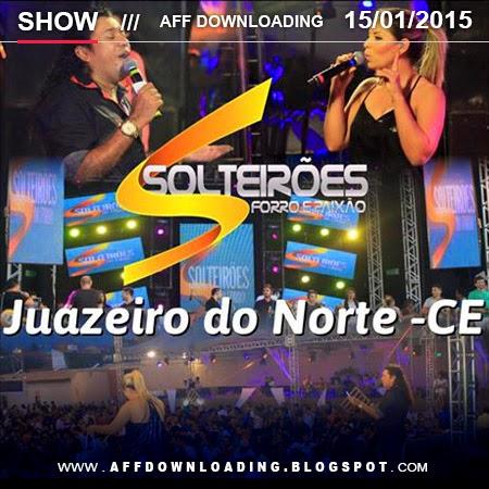 Solteirões do Forró – Juazeiro do Norte – CE – 15.01.2015