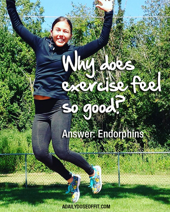 One major reason to exercise? Because it produces endorphins, your body's all-natural way to feel happy.