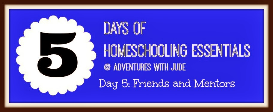 Homeschooling Essentials: Friends and Mentors