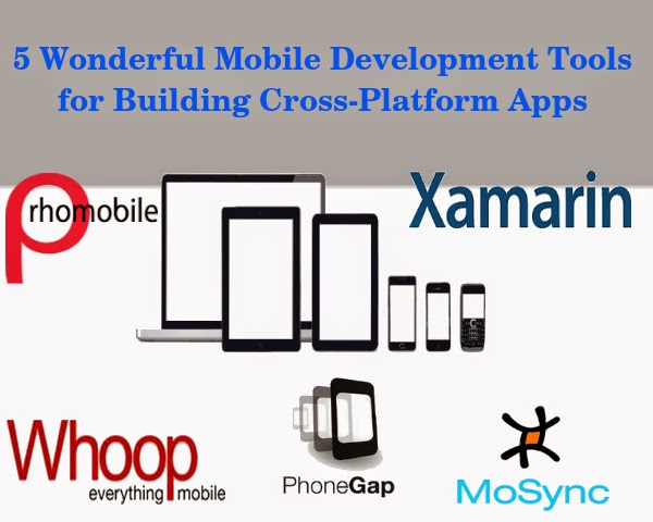 5 Wonderful Mobile Development Tools for Building Cross-Platform Apps