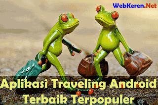 Aplikasi Traveling Android Terbaik Terpopuler yang Wajib di Download