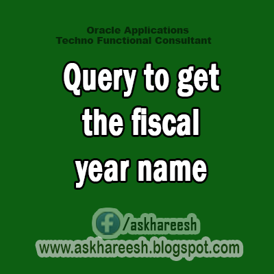 Query to get the fiscal year name, AskHareesh blog for Oracle Apps