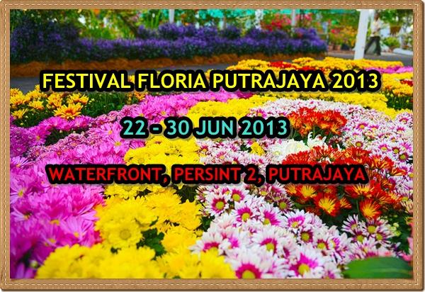 FLORIA PUTRAJAYA 2013, FLORIA 2013, PESTA BUNGA DAN TAMAN PUTRAJAYA,festival bunga terbesar putrajaya 2013 floria